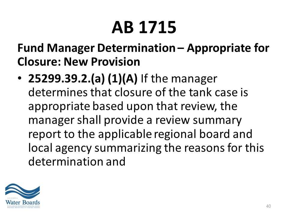 AB 1715 Fund Manager Determination – Appropriate for Closure: New Provision 25299.39.2.(a) (1)(A) If the manager determines that closure of the tank c