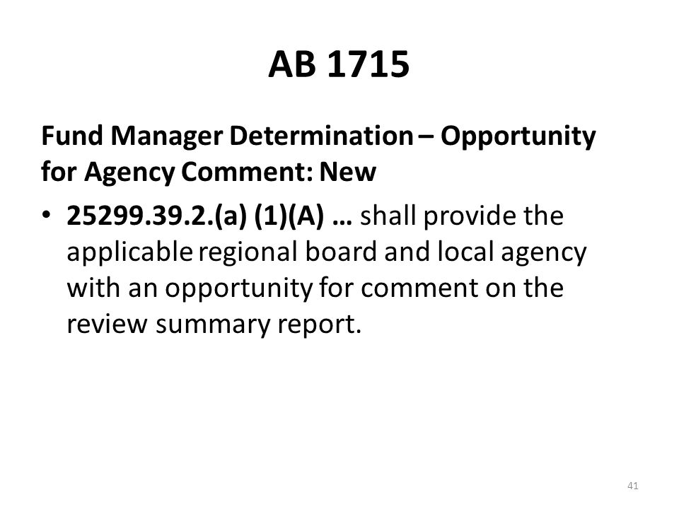 AB 1715 Fund Manager Determination – Opportunity for Agency Comment: New 25299.39.2.(a) (1)(A) … shall provide the applicable regional board and local