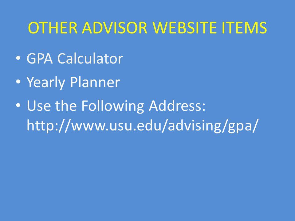 OTHER ADVISOR WEBSITE ITEMS GPA Calculator Yearly Planner Use the Following Address: http://www.usu.edu/advising/gpa/