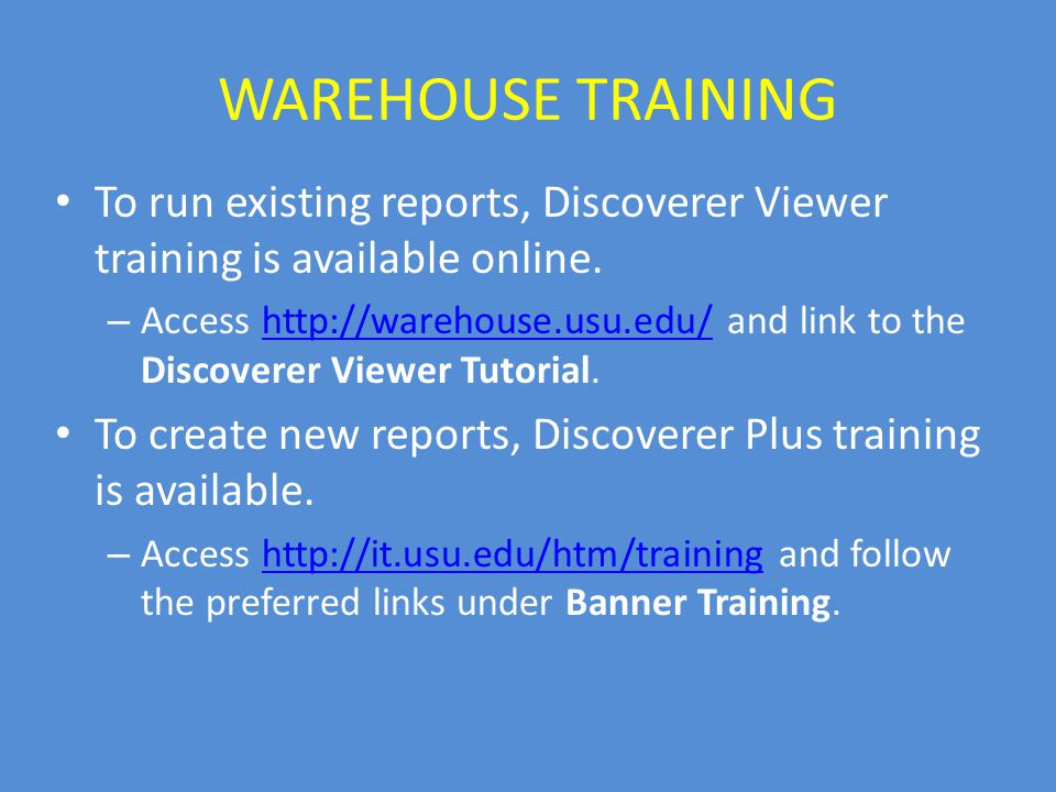 WAREHOUSE TRAINING To run existing reports, Discoverer Viewer training is available online.
