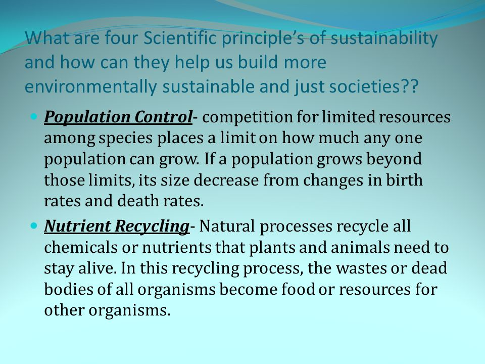 What are four Scientific principle's of sustainability and how can they help us build more environmentally sustainable and just societies?? Population