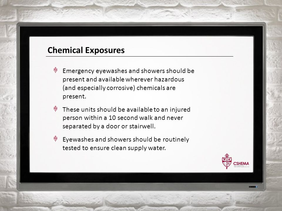 Chemical Exposures Emergency eyewashes and showers should be present and available wherever hazardous (and especially corrosive) chemicals are present.