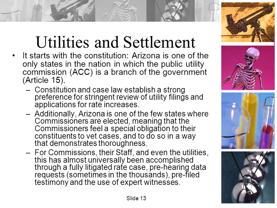 Utilities and Settlement It starts with the constitution: Arizona is one of the only states in the nation in which the public utility commission (ACC) is a branch of the government (Article 15).