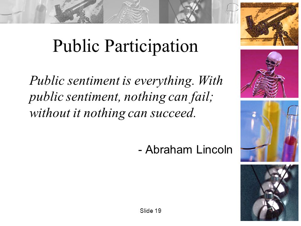 Public Participation Public sentiment is everything. With public sentiment, nothing can fail; without it nothing can succeed. - Abraham Lincoln Slide