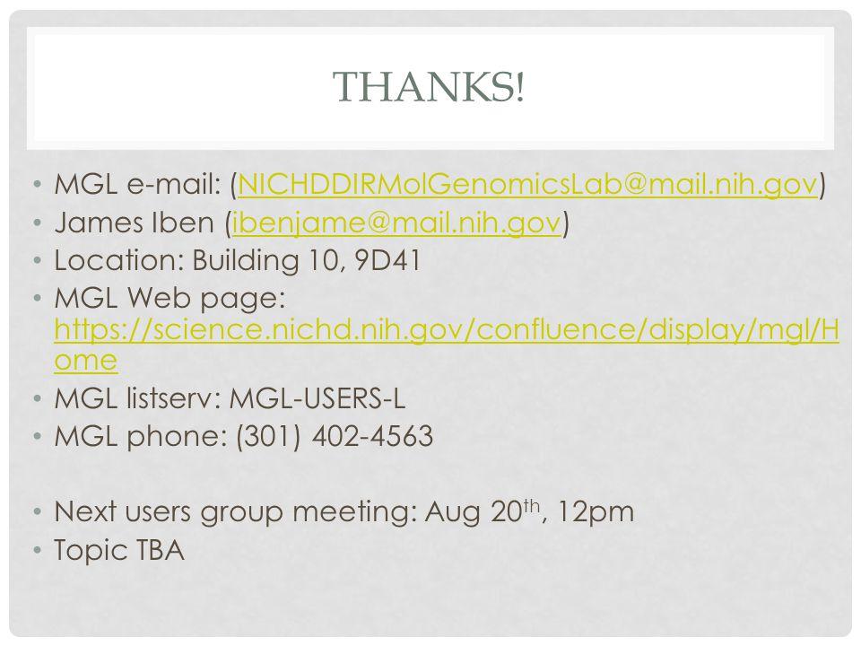 THANKS! MGL e-mail: (NICHDDIRMolGenomicsLab@mail.nih.gov)NICHDDIRMolGenomicsLab@mail.nih.gov James Iben (ibenjame@mail.nih.gov)ibenjame@mail.nih.gov L