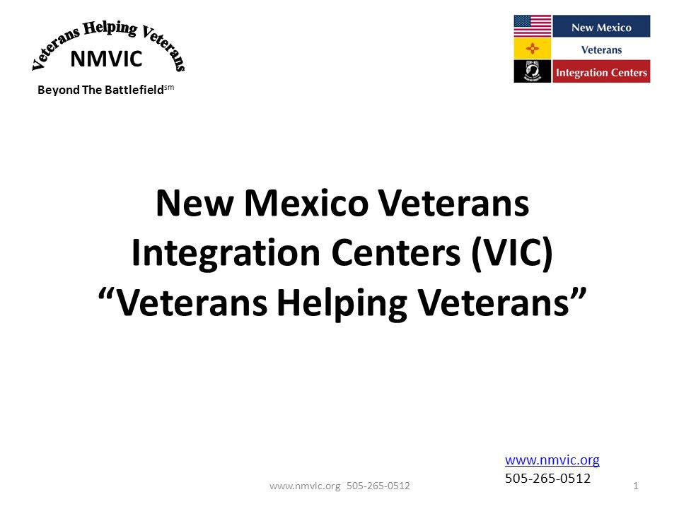 NMVIC Beyond The Battlefield sm New Mexico Veterans Integration Centers (VIC) Veterans Helping Veterans www.nmvic.org 505-265-05121 www.nmvic.org 505-265-0512