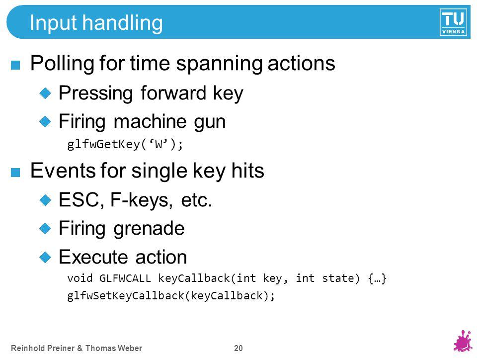 Input handling Polling for time spanning actions Pressing forward key Firing machine gun glfwGetKey('W'); Events for single key hits ESC, F-keys, etc.