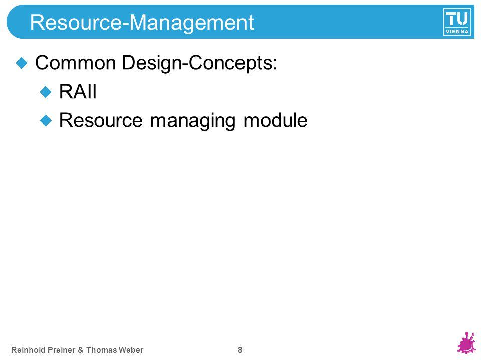 Reinhold Preiner & Thomas Weber 8 Resource-Management Common Design-Concepts: RAII Resource managing module