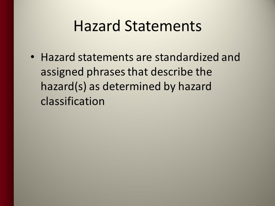 Hazard Statements Hazard statements are standardized and assigned phrases that describe the hazard(s) as determined by hazard classification