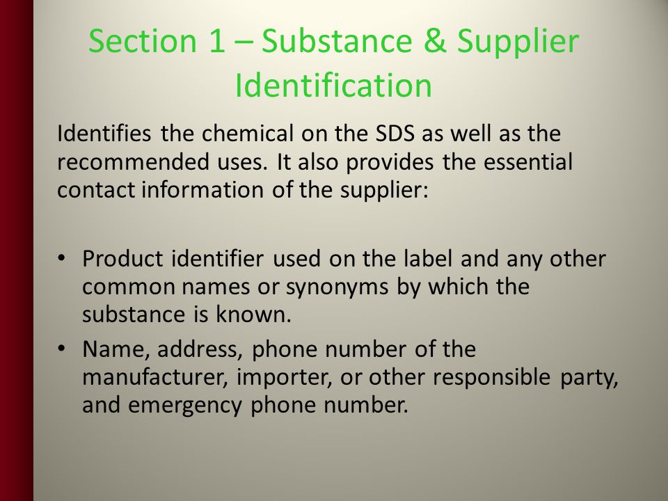 Section 1 – Substance & Supplier Identification Identifies the chemical on the SDS as well as the recommended uses.