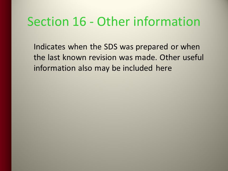Section 16 - Other information Indicates when the SDS was prepared or when the last known revision was made.
