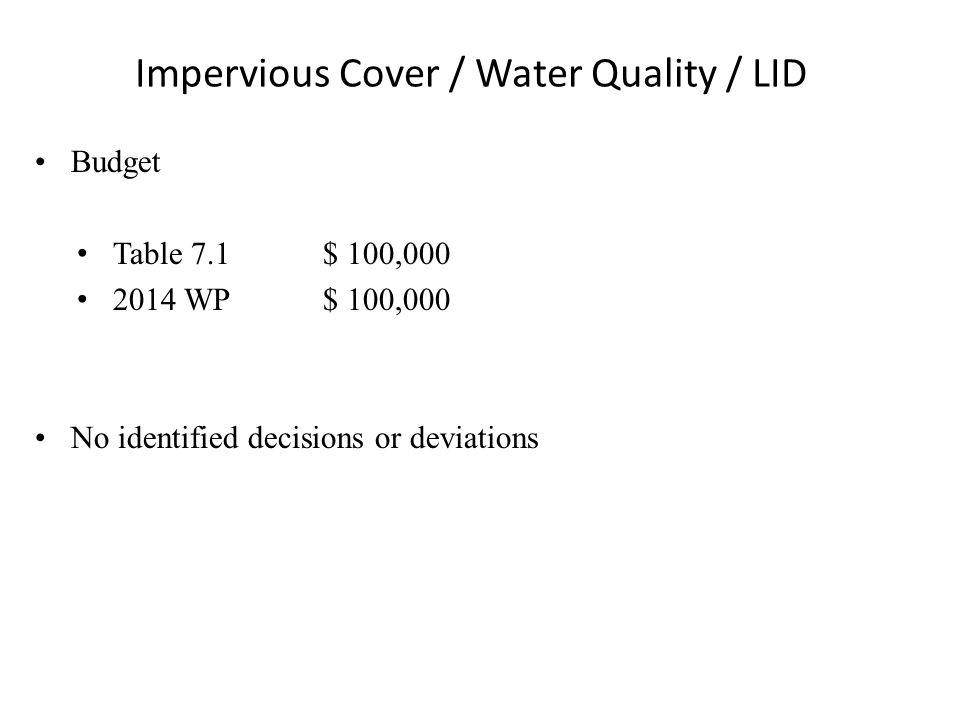 Impervious Cover / Water Quality / LID Budget Table 7.1 $ 100,000 2014 WP$ 100,000 No identified decisions or deviations