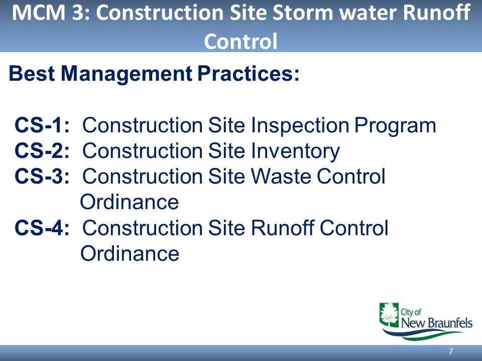 MCM 3: Construction Site Storm water Runoff Control 7 Best Management Practices: CS-1: Construction Site Inspection Program CS-2: Construction Site Inventory CS-3: Construction Site Waste Control Ordinance CS-4: Construction Site Runoff Control Ordinance