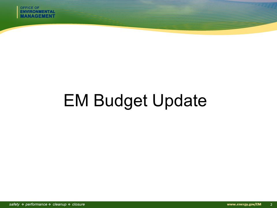 Click to edit Master title style Click to edit Master subtitle style www.energy.gov/EM 2 EM Budget Update