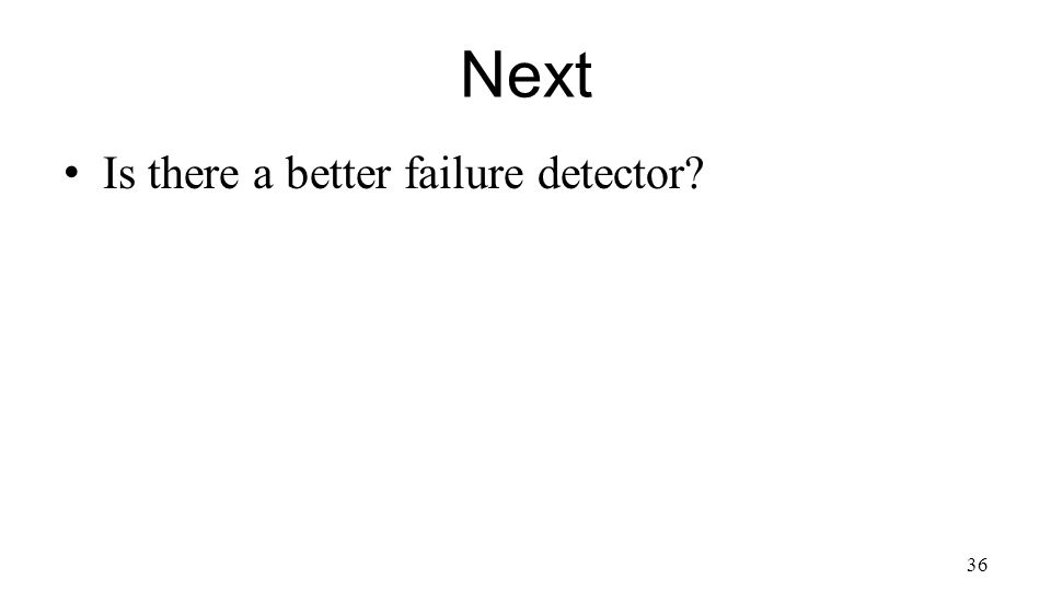 Next Is there a better failure detector 36