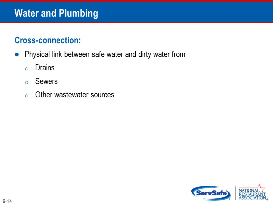 9-14 Water and Plumbing Cross-connection: Physical link between safe water and dirty water from o Drains o Sewers o Other wastewater sources