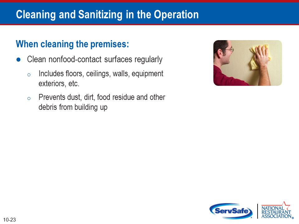 When cleaning the premises: Clean nonfood-contact surfaces regularly o Includes floors, ceilings, walls, equipment exteriors, etc.