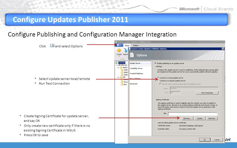 Configure Updates Publisher 2011 Configure Publishing and Configuration Manager Integration Click and select Options Select Update server local/remote Run Test Connection Create Signing Certificate for update server, and say OK Only create new certificate only if there is no existing Signing Certificate in WSUS Press OK to save changes