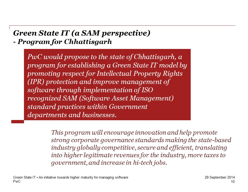 PwC 29 September 2014 Green State IT (a SAM perspective) - Program for Chhattisgarh 10 Green State IT An initiative towards higher maturity for managi