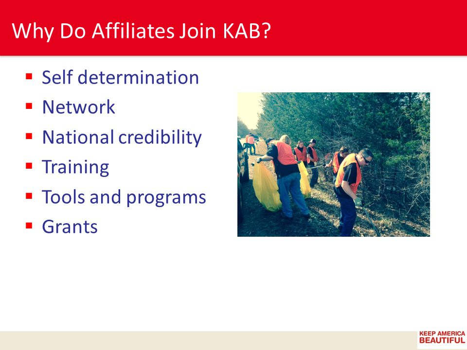  Self determination  Network  National credibility  Training  Tools and programs  Grants Why Do Affiliates Join KAB