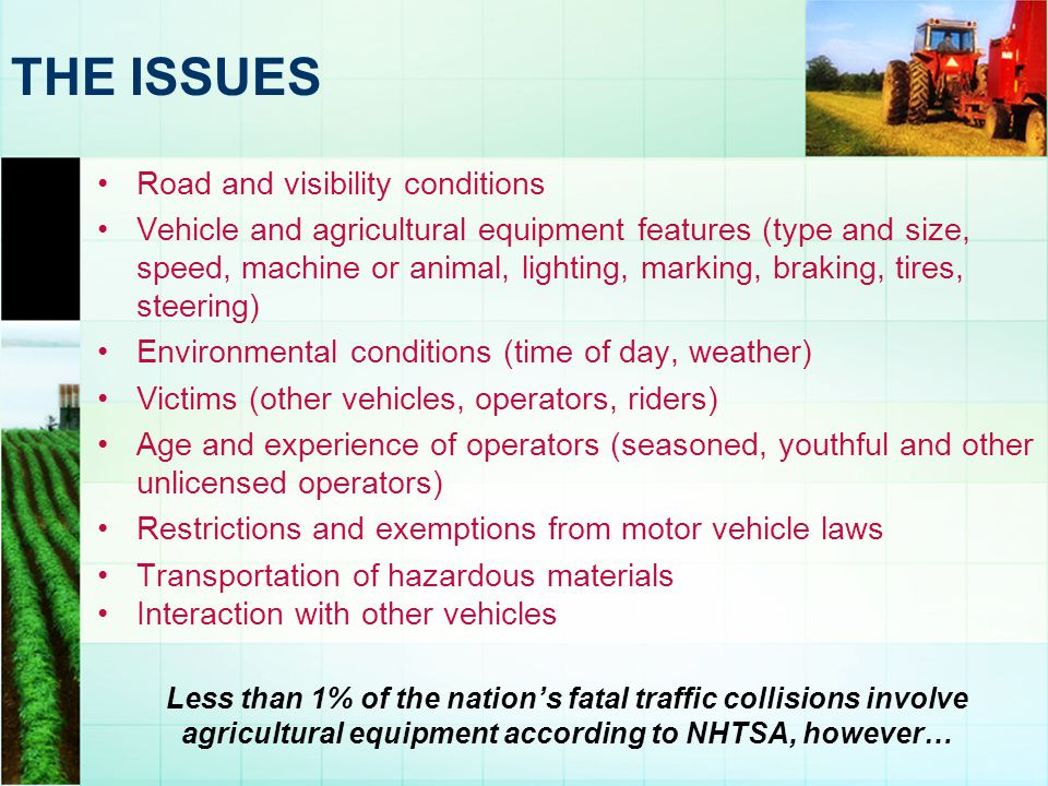 Road and visibility conditions Vehicle and agricultural equipment features (type and size, speed, machine or animal, lighting, marking, braking, tires