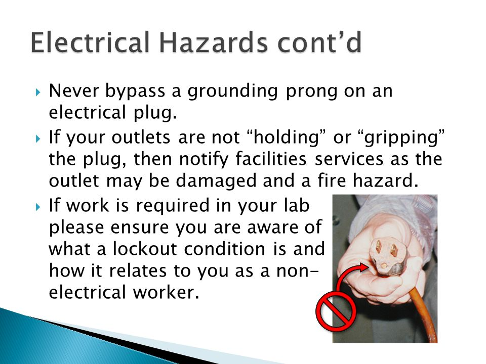  Never bypass a grounding prong on an electrical plug.