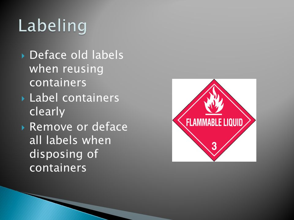  Deface old labels when reusing containers  Label containers clearly  Remove or deface all labels when disposing of containers