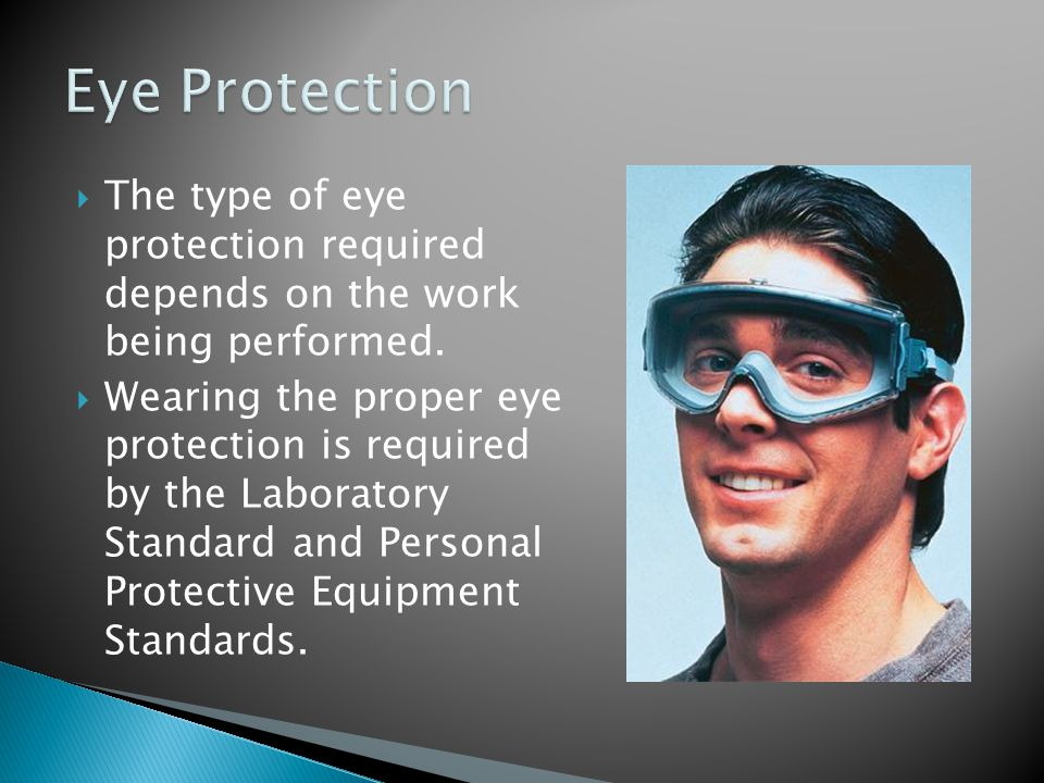  The type of eye protection required depends on the work being performed.