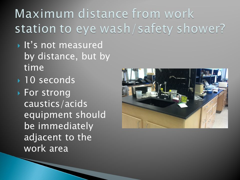  It's not measured by distance, but by time  10 seconds  For strong caustics/acids equipment should be immediately adjacent to the work area