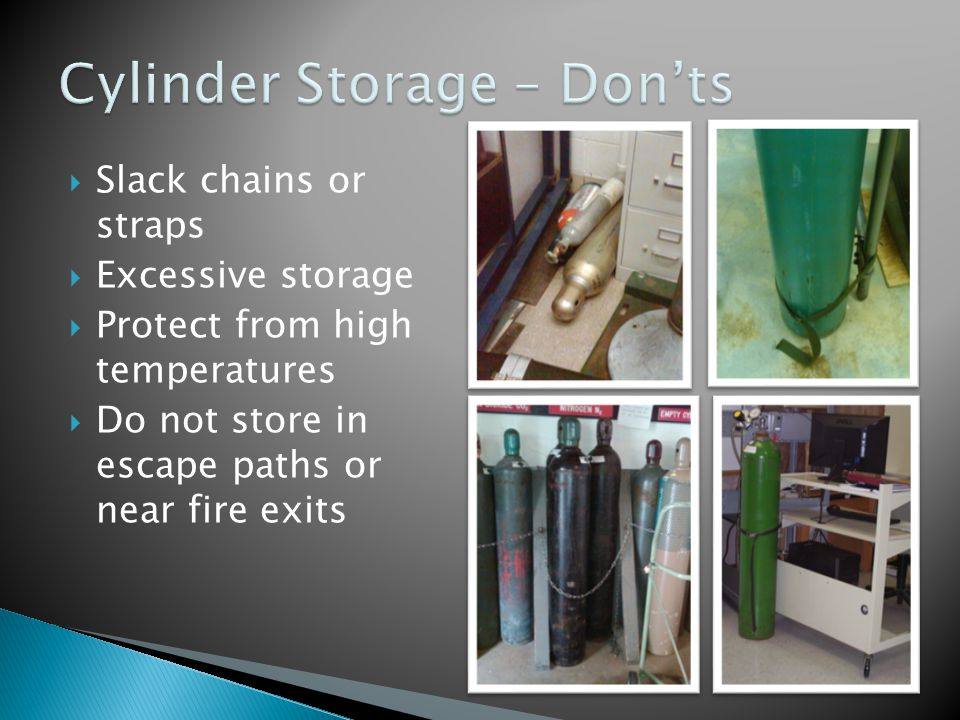  Slack chains or straps  Excessive storage  Protect from high temperatures  Do not store in escape paths or near fire exits