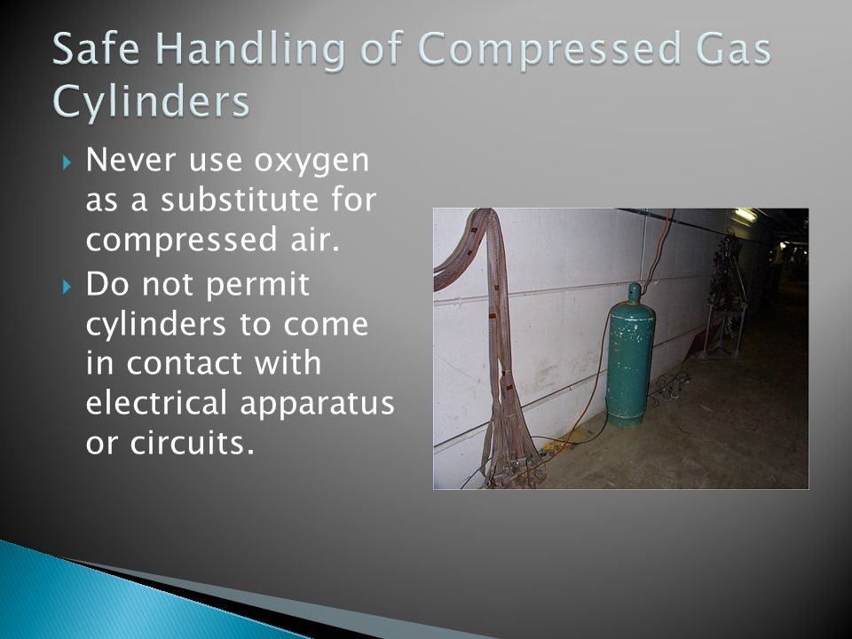  Never use oxygen as a substitute for compressed air.