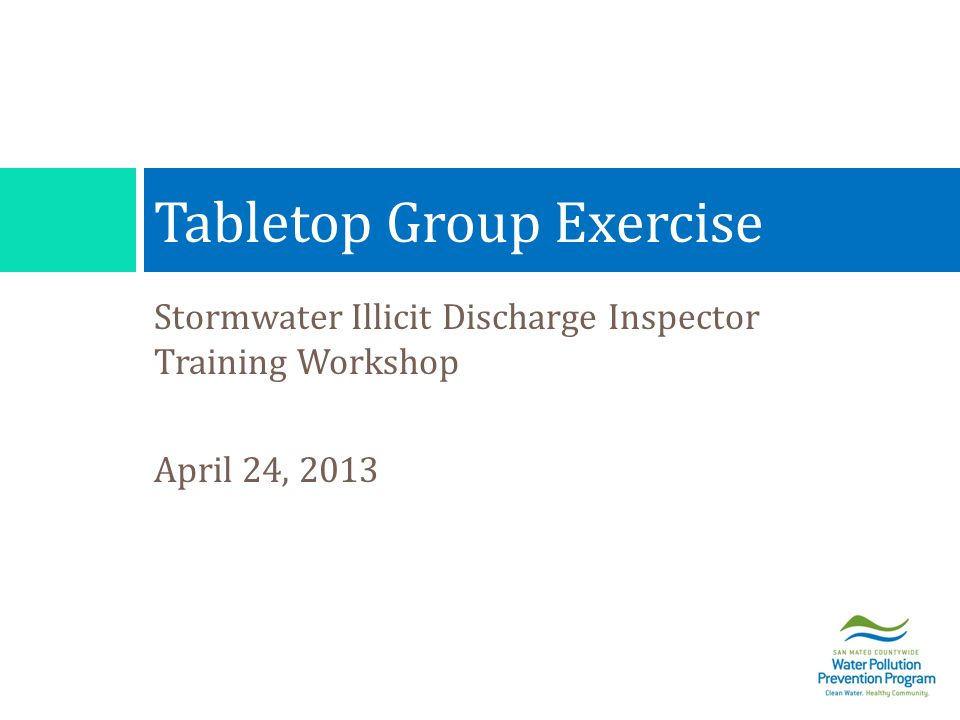 Stormwater Illicit Discharge Inspector Training Workshop April 24, 2013 Tabletop Group Exercise