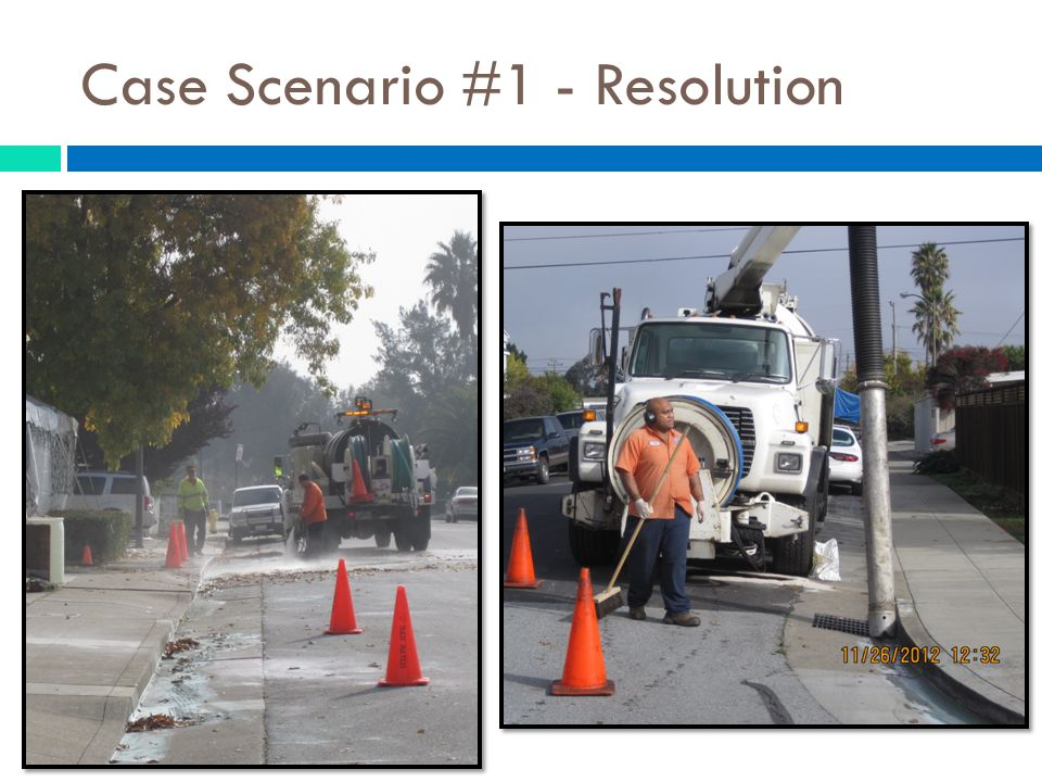 Case Scenario #5 - Resolution  Staff educated them on proper BMPs and that the storm drain did not go to the sanitary sewer.