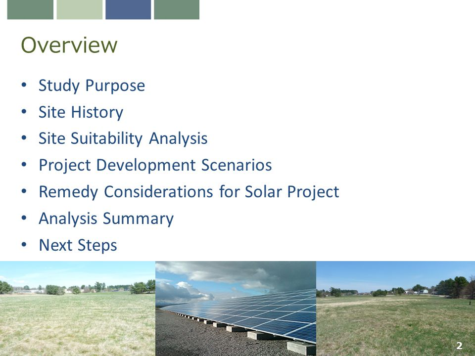 Overview Study Purpose Site History Site Suitability Analysis Project Development Scenarios Remedy Considerations for Solar Project Analysis Summary Next Steps 2