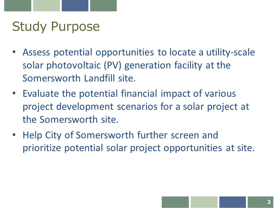Study Purpose Assess potential opportunities to locate a utility-scale solar photovoltaic (PV) generation facility at the Somersworth Landfill site.