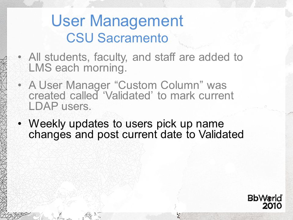 """User Management CSU Sacramento All students, faculty, and staff are added to LMS each morning. A User Manager """"Custom Column"""" was created called 'Vali"""