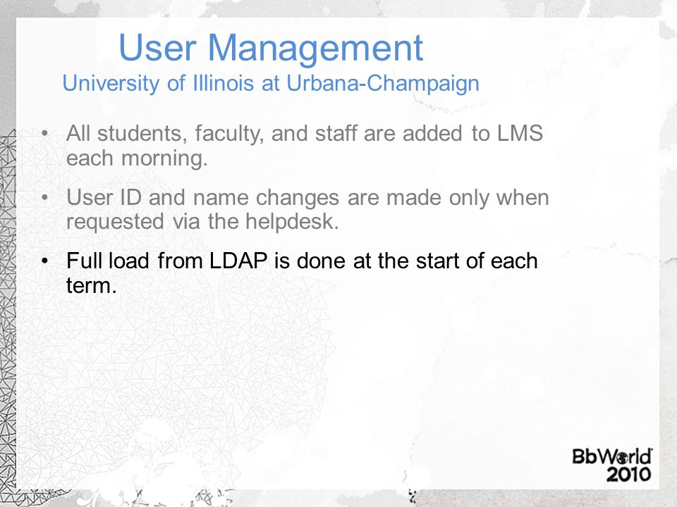User Management University of Illinois at Urbana-Champaign All students, faculty, and staff are added to LMS each morning. User ID and name changes ar