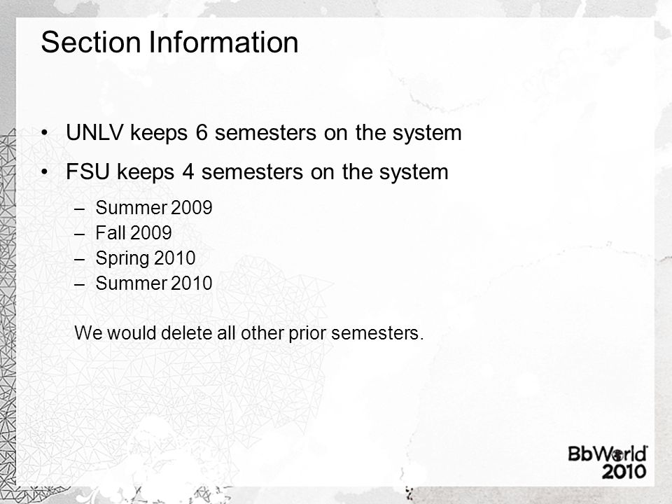 Section Information UNLV keeps 6 semesters on the system FSU keeps 4 semesters on the system –Summer 2009 –Fall 2009 –Spring 2010 –Summer 2010 We woul