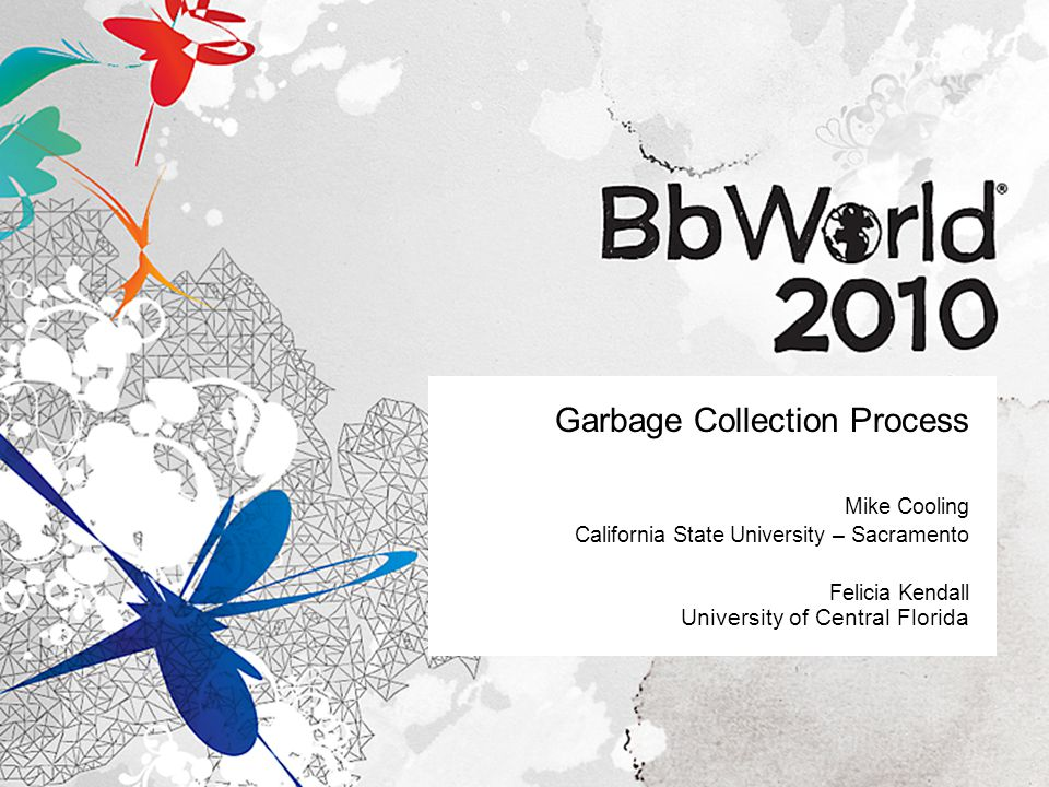 Garbage Collection Process Mike Cooling California State University – Sacramento Felicia Kendall University of Central Florida
