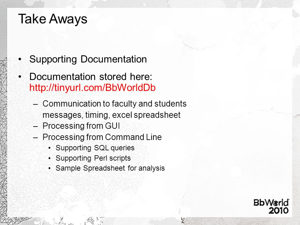 Take Aways Supporting Documentation Documentation stored here: http://tinyurl.com/BbWorldDb –Communication to faculty and students messages, timing, e