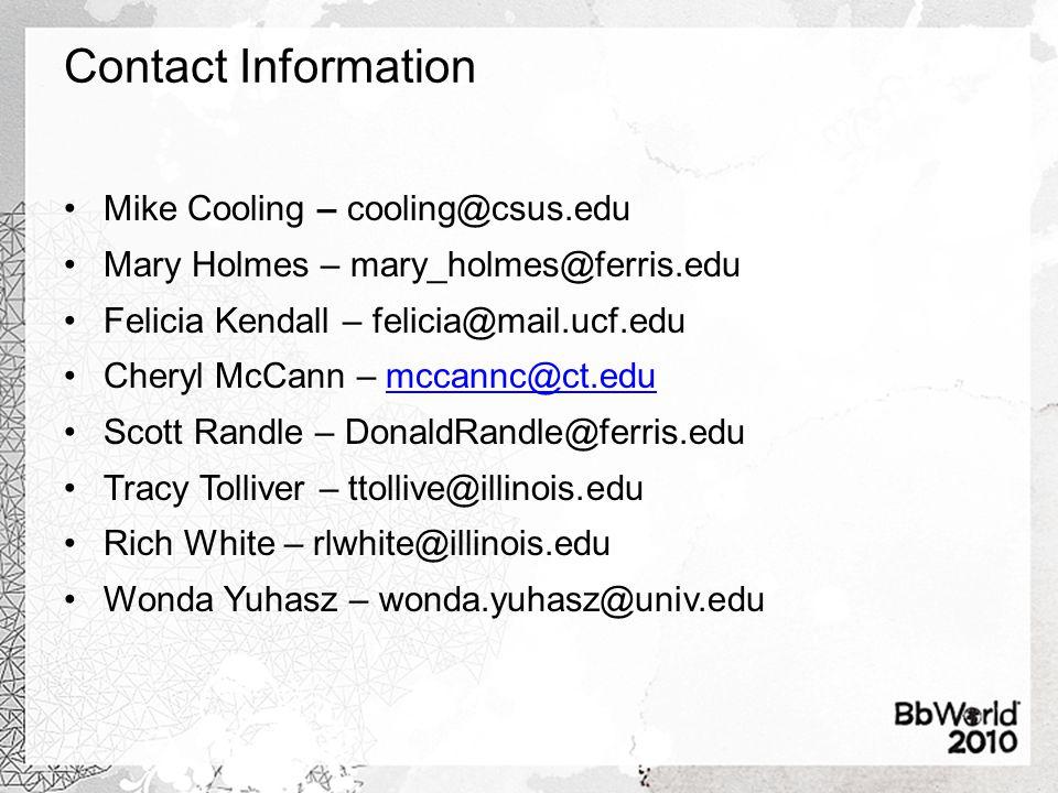 Contact Information Mike Cooling – cooling@csus.edu Mary Holmes – mary_holmes@ferris.edu Felicia Kendall – felicia@mail.ucf.edu Cheryl McCann – mccannc@ct.edumccannc@ct.edu Scott Randle – DonaldRandle@ferris.edu Tracy Tolliver – ttollive@illinois.edu Rich White – rlwhite@illinois.edu Wonda Yuhasz – wonda.yuhasz@univ.edu