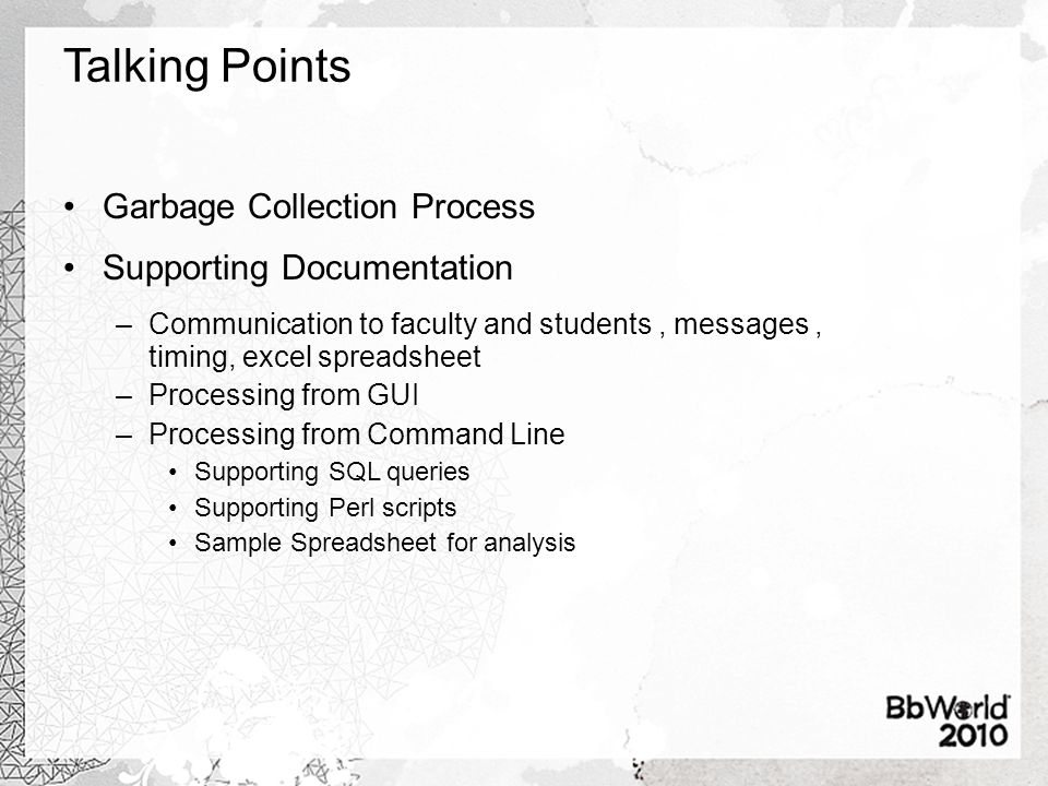 Talking Points Garbage Collection Process Supporting Documentation –Communication to faculty and students, messages, timing, excel spreadsheet –Processing from GUI –Processing from Command Line Supporting SQL queries Supporting Perl scripts Sample Spreadsheet for analysis
