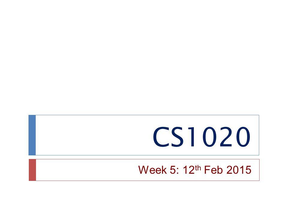 CS1020 Week 5: 12 th Feb 2015