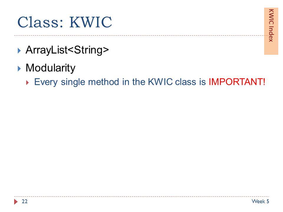 Class: KWIC  ArrayList  Modularity  Every single method in the KWIC class is IMPORTANT.