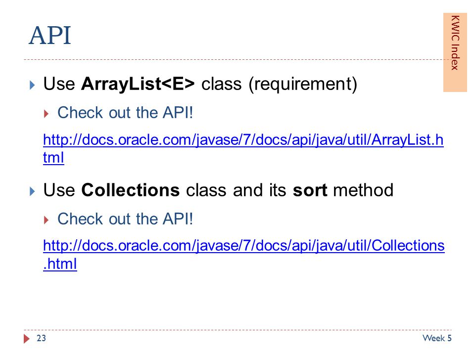 API  Use ArrayList class (requirement)  Check out the API.