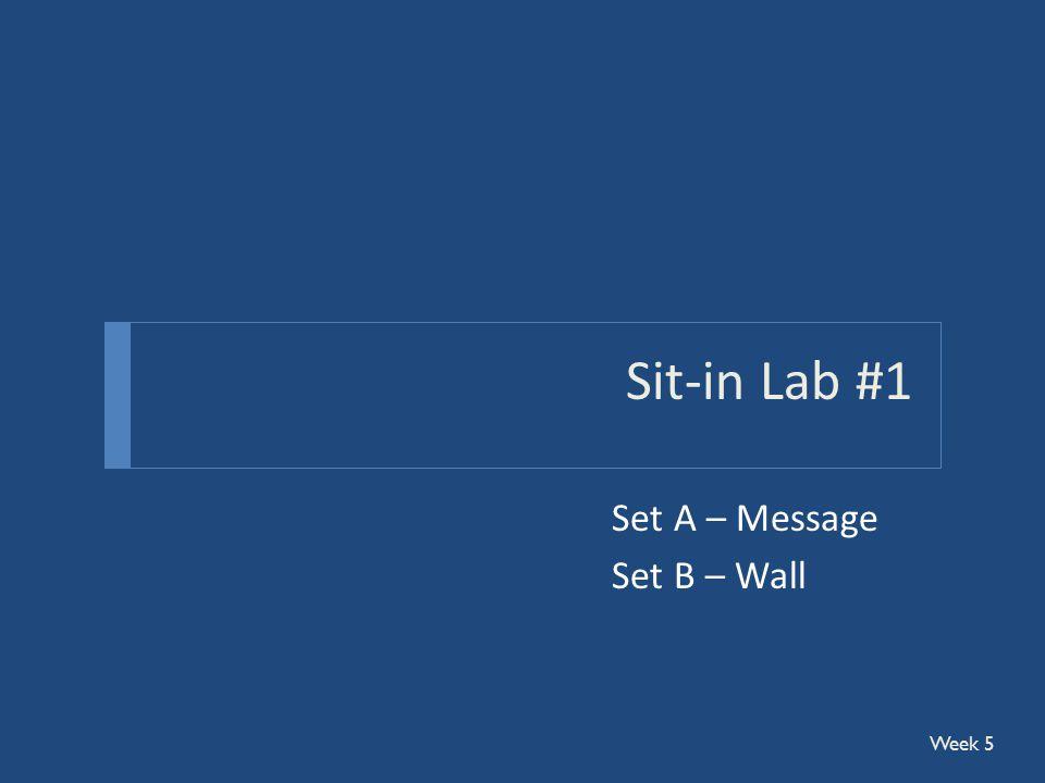Sit-in Lab #1 Set A – Message Set B – Wall Week 5