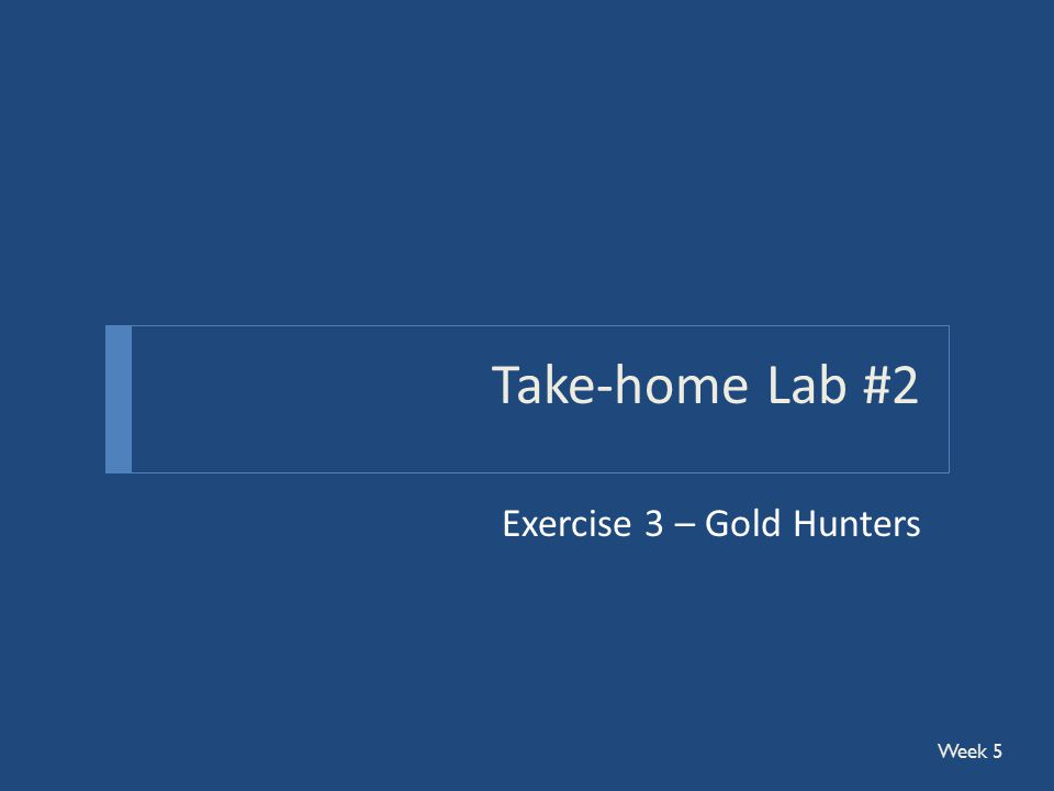 Take-home Lab #2 Exercise 3 – Gold Hunters Week 5