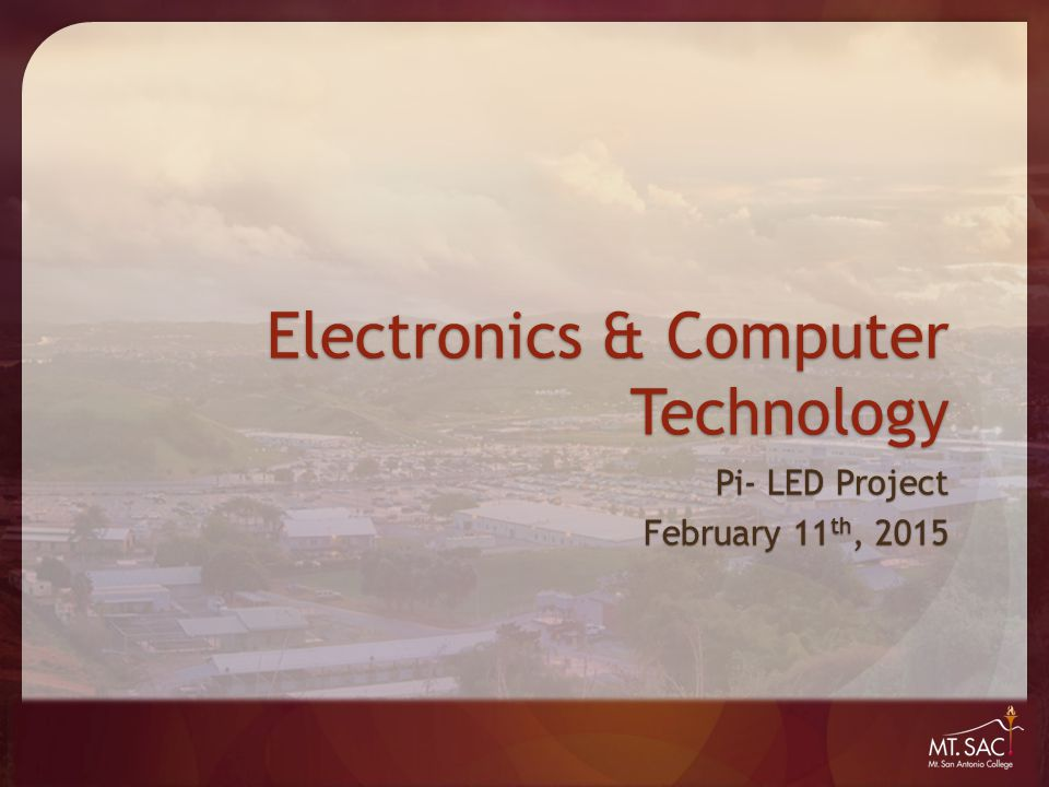 Welcome to the Electronics & Computer Technology Department's Pi Project Electronics and computers touch virtually every aspect of modern life.
