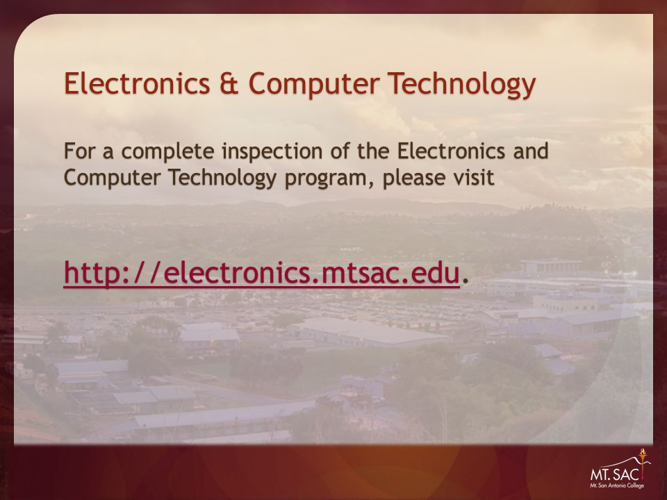 Electronics & Computer Technology For a complete inspection of the Electronics and Computer Technology program, please visit http://electronics.mtsac.