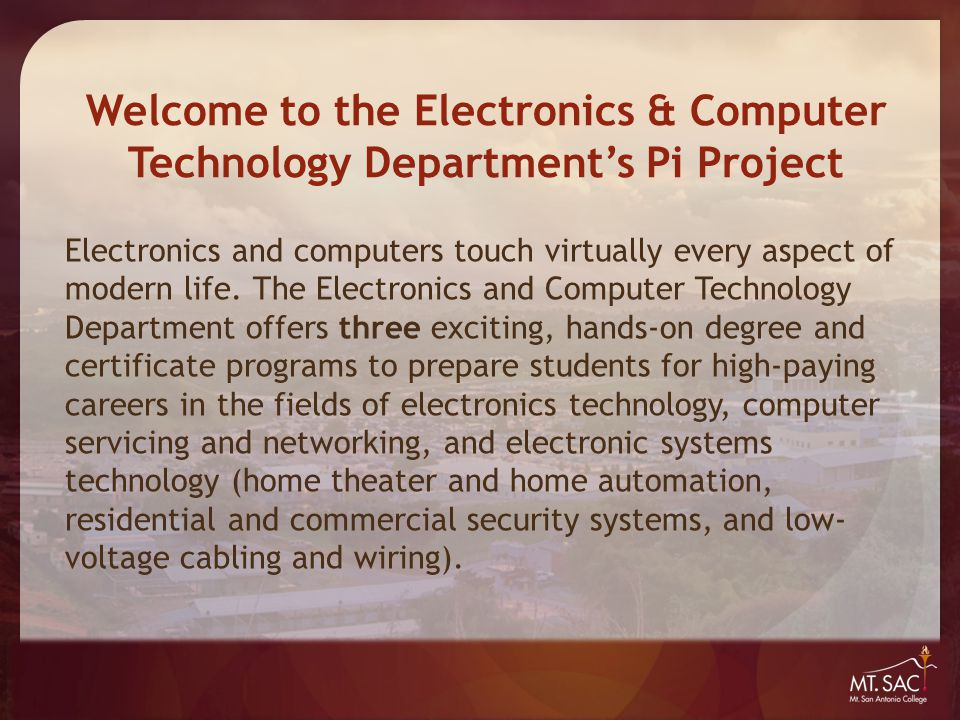Welcome to the Electronics & Computer Technology Department's Pi Project Electronics and computers touch virtually every aspect of modern life. The El
